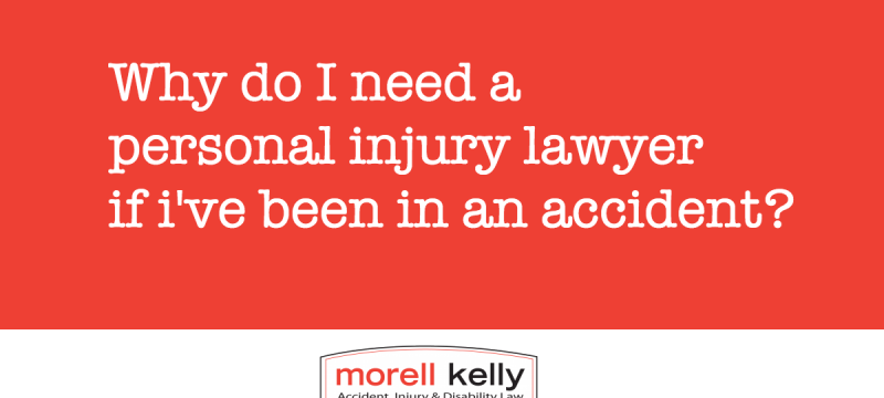 Why do I need a personal injury lawyer if I've been in an accident?