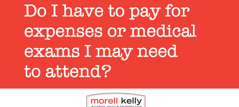 Do I have to pay for expenses or medical exams I may need to attend?