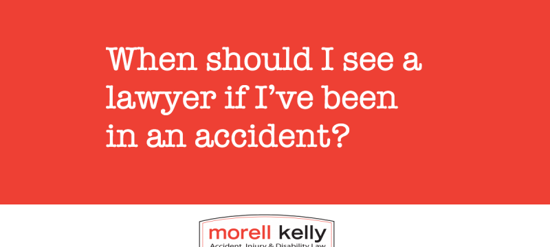 When should I see a lawyer if I've been in an accident?