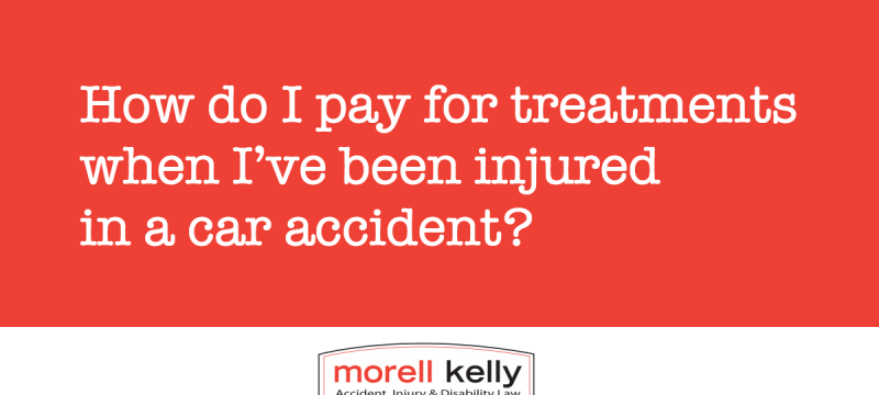 How do I pay for treatments when I've been injured in a car accident?