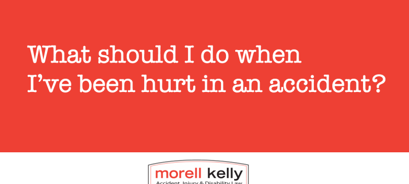 What should I do when I've been hurt in an accident?