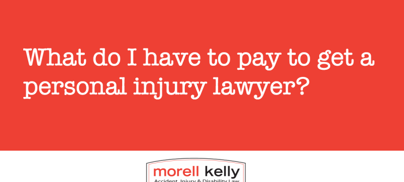 What do I have to pay to get a personal injury lawyer?