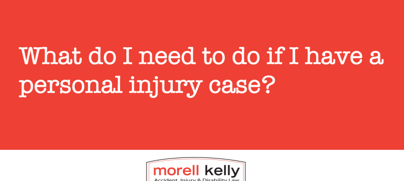 What do I need to do if I have a personal injury case?