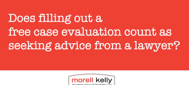 Does filling out a free case evaluation count as seeking advice from a lawyer?