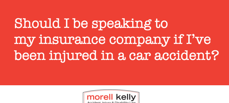 Should I be speaking to my insurance company if I've been injured in a car accident?